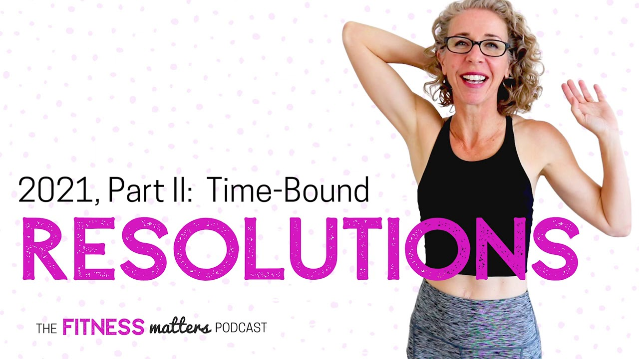 Ep. 058:  2021, Part II:  Time-Bound RESOLUTIONS ? The Fitness Matters Podcast with Pahla B