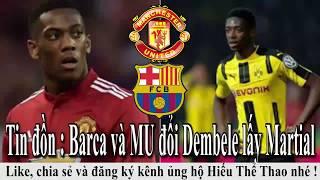 Tin bóng đá - Chuyển nhượng 2018 - 09/07/2018 : MU và Barca đổi Martial Dembele, Arsenal có Torreira