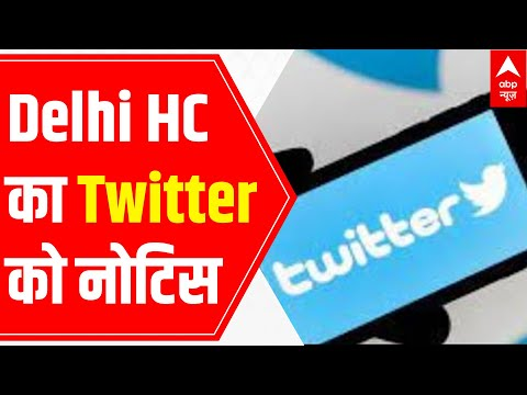 Delhi High Court issues notice to Twitter, asks to comply with new IT rules