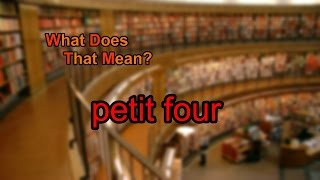 What does petit four mean?