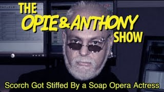 Opie & Anthony: Scorch Got Stiffed By a Soap Opera Actress (09/05/01)