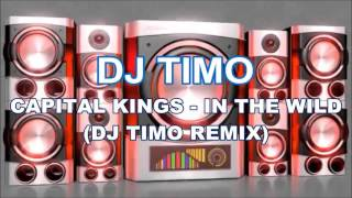 Capital Kings - In The Wild  (DJ TIMO REMIX)