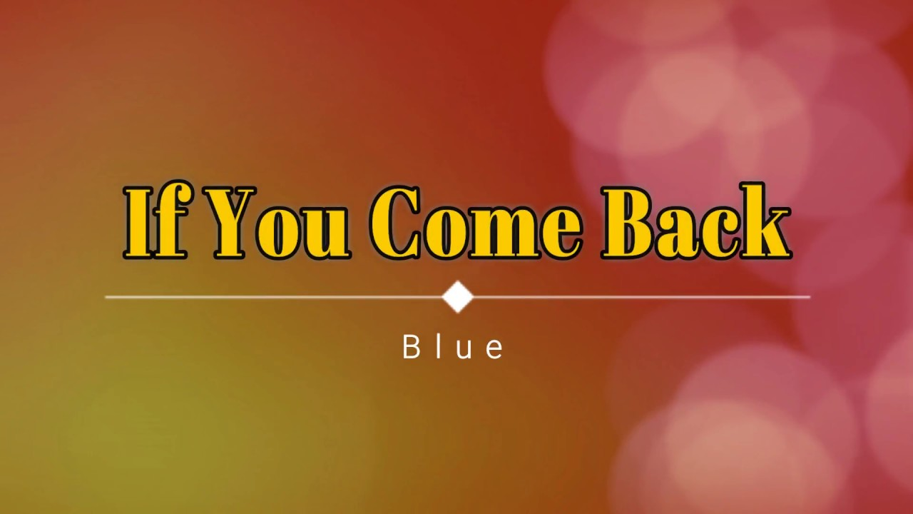 Download Blue - If You Come Back (Lyric Video) [HD] [HQ]