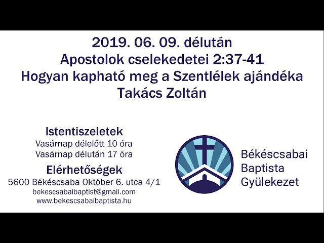 2019. 06. 09. délután, Apcsel 2:37-41, Hogyan kapható meg a Szentlélek ajándéka