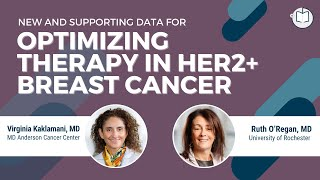 New & Supporting Data for Optimizing Therapy in HER2+ Breast Cancer | Dr. Kaklamani and Dr. O'Regan