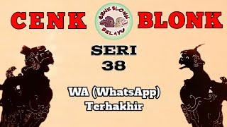 Wayang Cenk Blonk Seri 38: WA (WhatsApp) Terhakhir