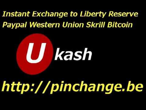 How To Exchange Ukash To Liberty Reserve Paypal Bitcoin Webmoney Skrill Western Union Moneygram