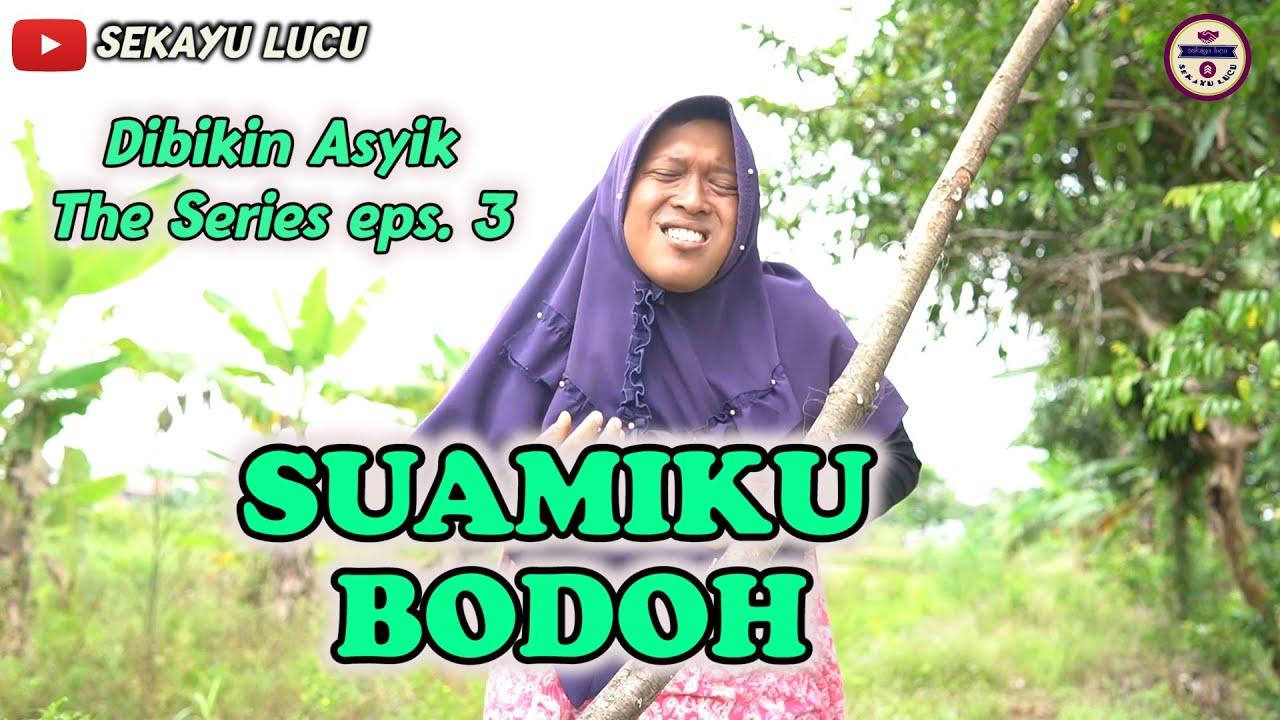 SUAMIKU BODOH ~ FILM KOMEDI ~ DIBIKIN ASIK EPS 3 ~ SEKAYU LUCU