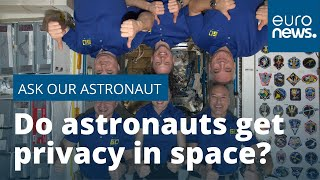 Ask Our Astronaut |Do astronauts get any privacy in space or are they constantly being watched?