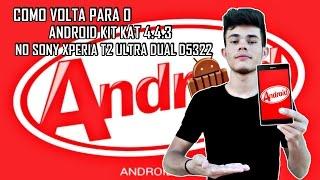 Como Voltar Para o Android KitKat  4.4.3 No Sony Xperia T2 Ultra D5322