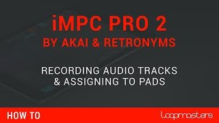 AKAI iMPC Pro 2 Tutorial | How To Record Audio Tracks Assign to Drum Pads
