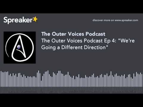 "The Outer Voices Podcast Ep 4: ""We're Going a Different Direction"""