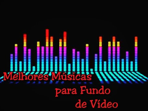 Melhores músicas para Fundo de Vídeos