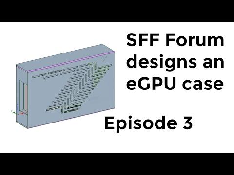 SFF Forum designs an eGPU case - Episode 3 - #CaliperTalk