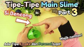 Tipe-Tipe Main Slime Part 3 | Slime Parody | Bencong, Emak2, Peramal, Sinetron, menarik banget!