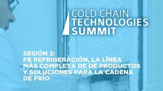 Sesión 2: FB Refrigeración, La línea más completa de productos y soluciones para la cadena de frío