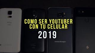 como ser youtuber con tu celular 2019