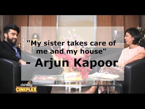My sister takes care of me and my house - Arjun Kapoor