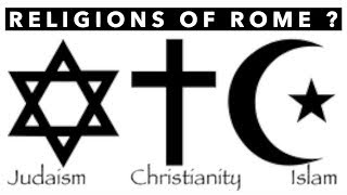 CHRISTIANITY, JUDAISM AND ISLAM RELIGIONS OF ROME?