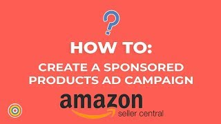 How to Create a Sponsored Products Ad Campaign on Amazon Seller Central - E-commerce Tutorials