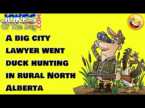 Funny Joke: A big city lawyer went duck hunting in rural North Alberta