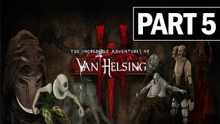 The Incredible Adventures of Van Helsing 3 Walkthrough Part 5 Let