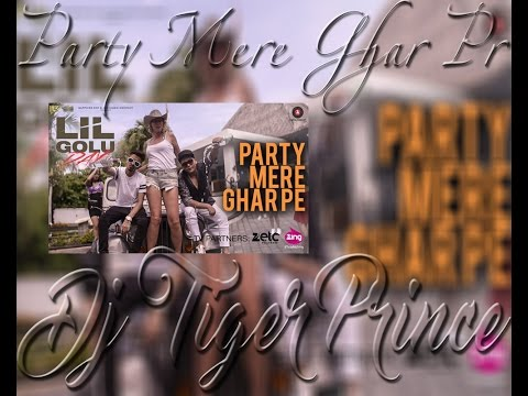 Party Mere Ghar Pe - Official Remix | DJ TIGER PRINCE | Lil Golu & Dr. Love