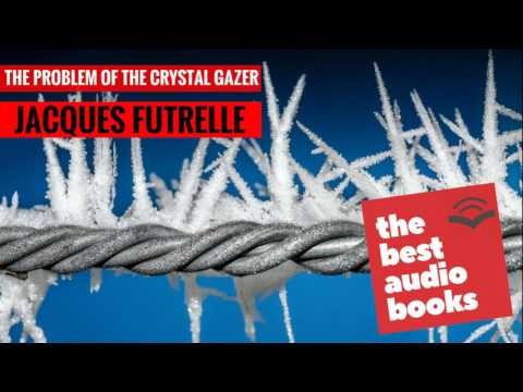 The Problem of the Crystal Gazer by Jacques Futrelle - The Best Audio Books - Horror Audiobook