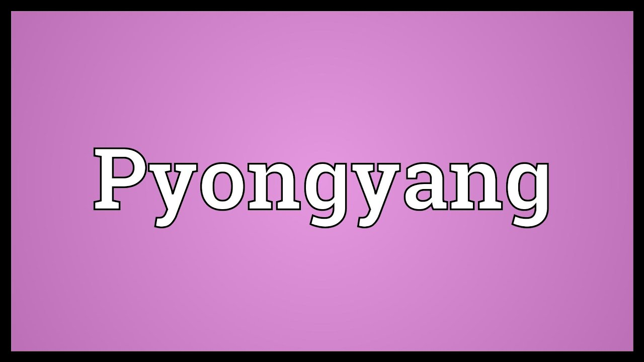Pyongyang Meaning - SDictionary