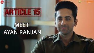 Meet Ayan Ranjan - Article 15 - Ayushmann Khurrana | Anubhav Sinha |  Releasing on 28June2019