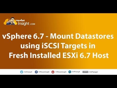 vSphere 6 7 - Mount Datastore using ISCSI Targets in Fresh Installed ESXi  Host