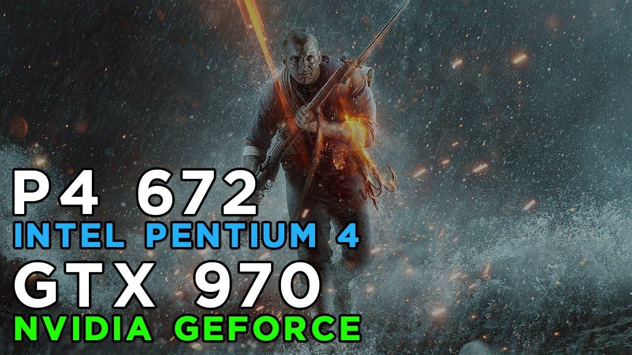 Can Intel Pentium 4 run Battlefield 1 2016? Gameplay Benchmark on GTX970 &  Pentium 4 672