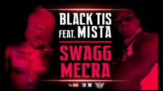 BLACK TIS Feat MISTA - SWAGG MECRA