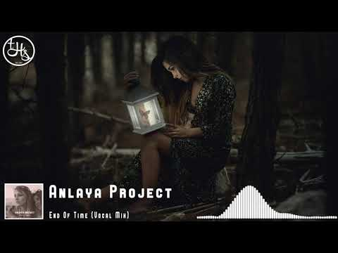 Anlaya Project - End Of Time (Vocal Mix)