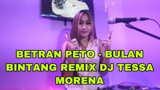 LAGU TIKTOK VIRAL // BETRAN PETO BULAN BINTANG REMIX BY DJ TESSA MORENA