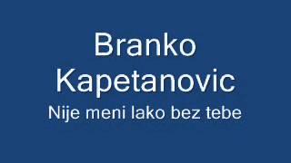 Branko Kapetanovic Nije meni lako bez tebe
