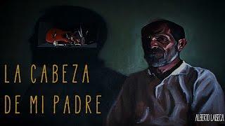 LA CABEZA DE MI PADRE De Alberto Laiseca (Cuentos De Horror)