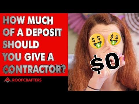 How Much Of A Deposit Should You Give A Contractor?