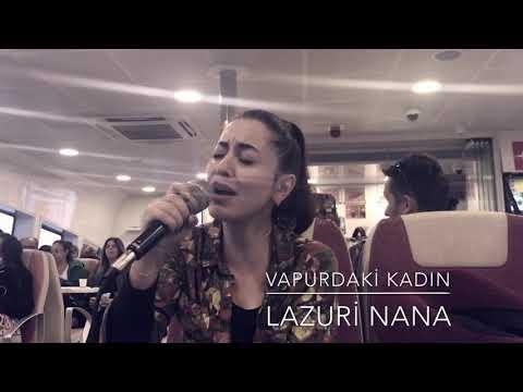 LAZURİ NANİ NANA / VAPURDAKİ KADIN