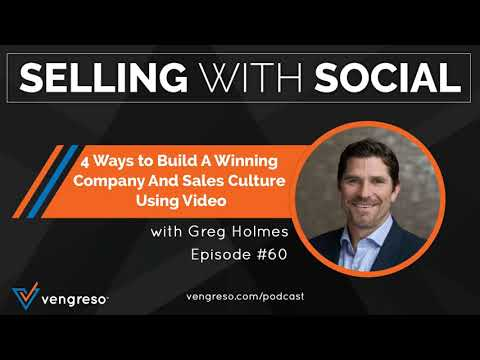 4 Ways to Build A Winning Company And Sales Culture Using Video, with Greg Holmes, Episode #60