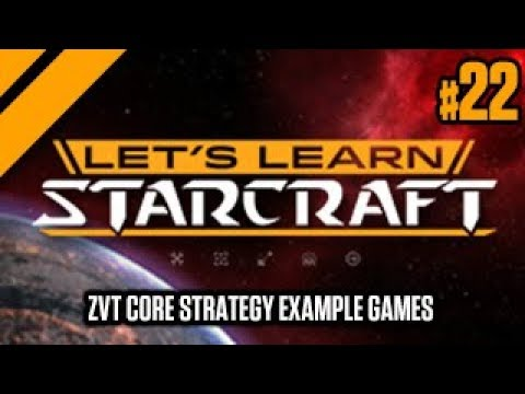 Let's Learn StarCraft #22 - ZvT Core Strategy Example Games
