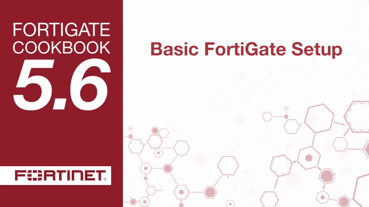 FortiGate Cookbook - Basic FortiGate Setup (5 6)