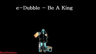 e-dubble - Be A King 10 hours