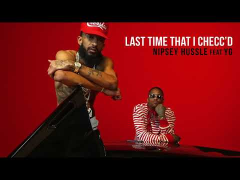 Nipsey Hussle ft. YG - Last Time That I Checc'd (Official Audio)