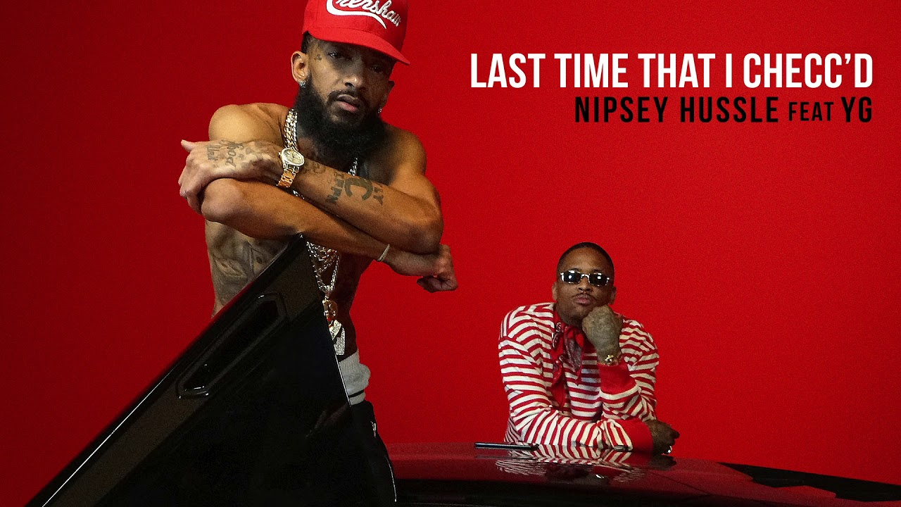 Nipsey Hussle ft  YG - Last Time That I Checc'd (Official Audio)