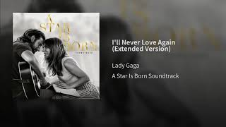 Lady Gaga   I'll Never Love Again (extended Version) (from A Star Is Born Soundtrack)