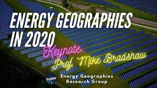 Energy Geographies in 2020 - Keynote: Professor Michael Bradshaw