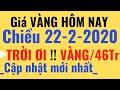 Giá VÀNG Hôm Nay -Chiều 22/2/2020 giá CAO vàng TĂNG. Phú Quý SJC 9999 24k, PNJ, DOJI