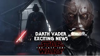 Star Wars The Last Jedi Exciting News Of Darth Vader & More! SPOILERS