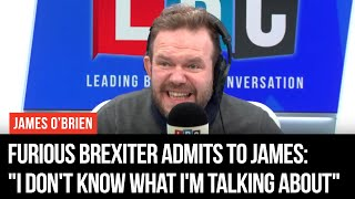 "Furious Brexiter Admits To James O'Brien: ""I Don't Know What I'm Talking About"" - LBC"